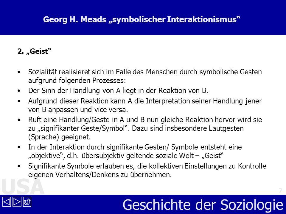 USA Geschichte der Soziologie 7 Georg H. Meads symbolischer Interaktionismus 2. Geist Sozialität realisieret sich im Falle des Menschen durch symbolis