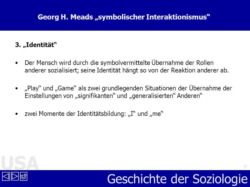 USA Geschichte der Soziologie 8 Georg H. Meads symbolischer Interaktionismus 3. Identität Der Mensch wird durch die symbolvermittelte Übernahme der Ro