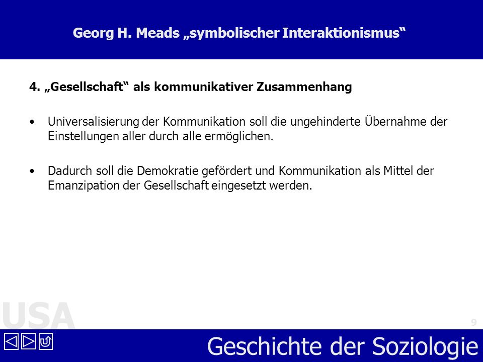 USA Geschichte der Soziologie 9 Georg H. Meads symbolischer Interaktionismus 4. Gesellschaft als kommunikativer Zusammenhang Universalisierung der Kom