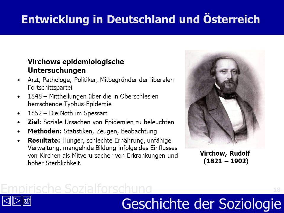 Empirische Sozialforschung Geschichte der Soziologie 18 Entwicklung in Deutschland und Österreich Virchows epidemiologische Untersuchungen Arzt, Patho