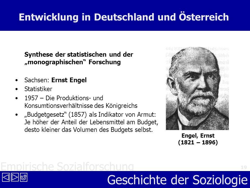 Empirische Sozialforschung Geschichte der Soziologie 19 Entwicklung in Deutschland und Österreich Synthese der statistischen und der monographischen F