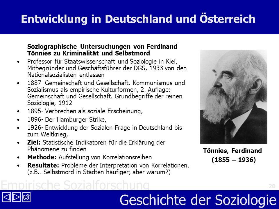Empirische Sozialforschung Geschichte der Soziologie 20 Entwicklung in Deutschland und Österreich Soziographische Untersuchungen von Ferdinand Tönnies