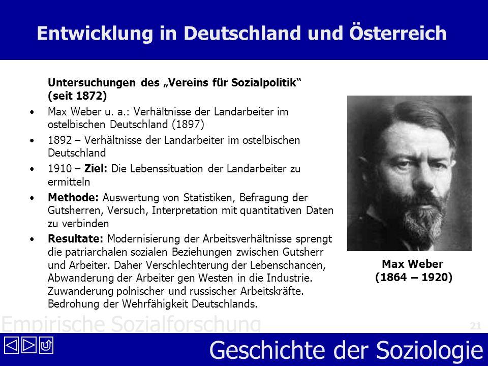 Empirische Sozialforschung Geschichte der Soziologie 21 Entwicklung in Deutschland und Österreich Untersuchungen des Vereins für Sozialpolitik (seit 1