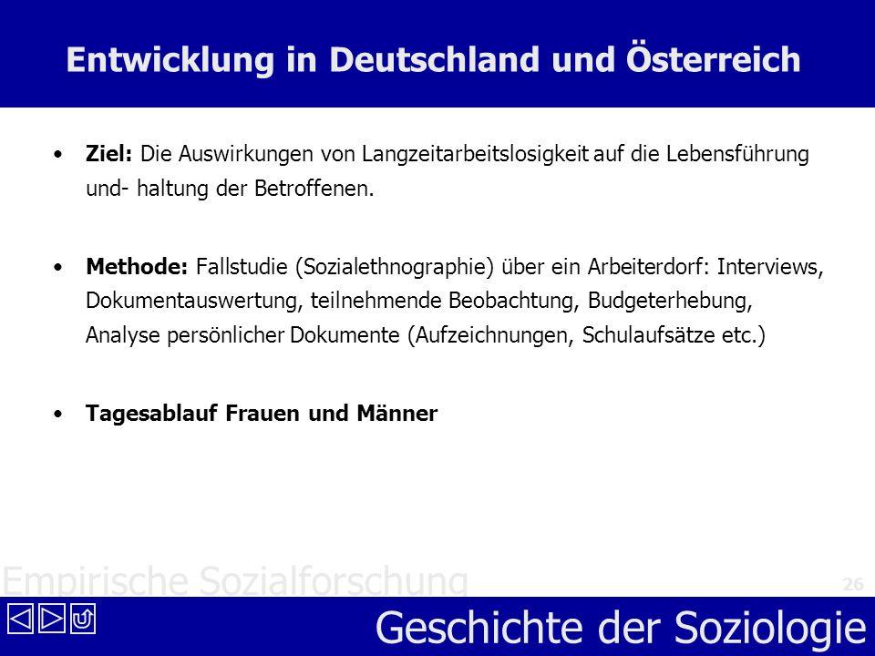 Empirische Sozialforschung Geschichte der Soziologie 26 Entwicklung in Deutschland und Österreich Ziel: Die Auswirkungen von Langzeitarbeitslosigkeit