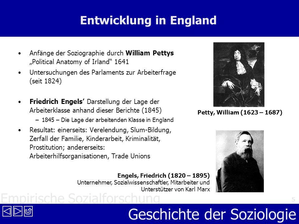 Empirische Sozialforschung Geschichte der Soziologie 5 Entwicklung in England Anfänge der Soziographie durch William Pettys Political Anatomy of Irlan