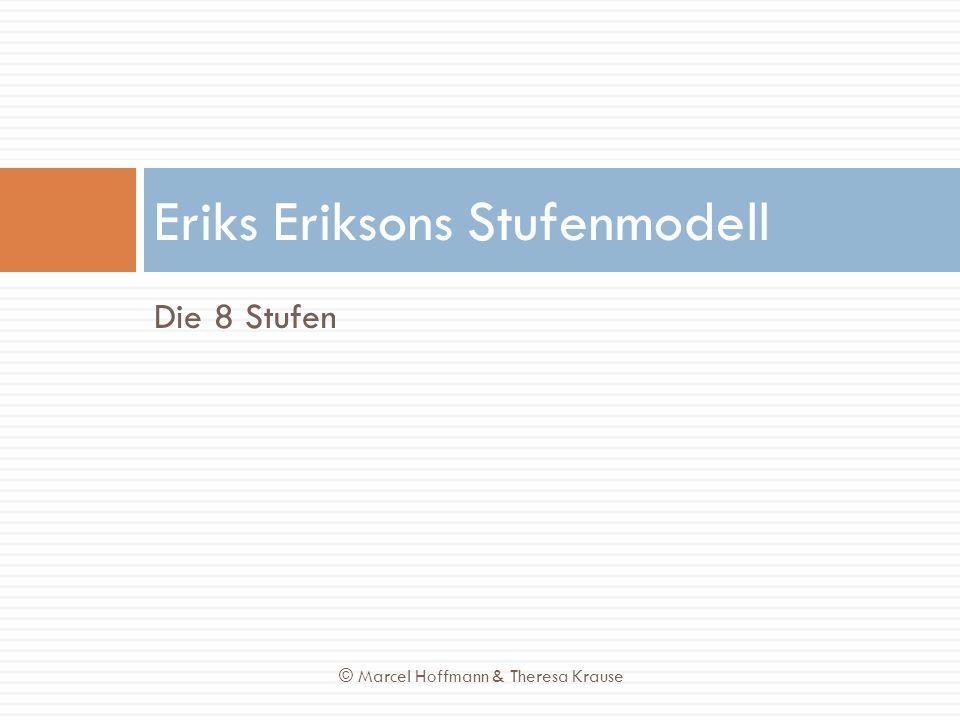 Die 8 Stufen Eriks Eriksons Stufenmodell © Marcel Hoffmann & Theresa Krause