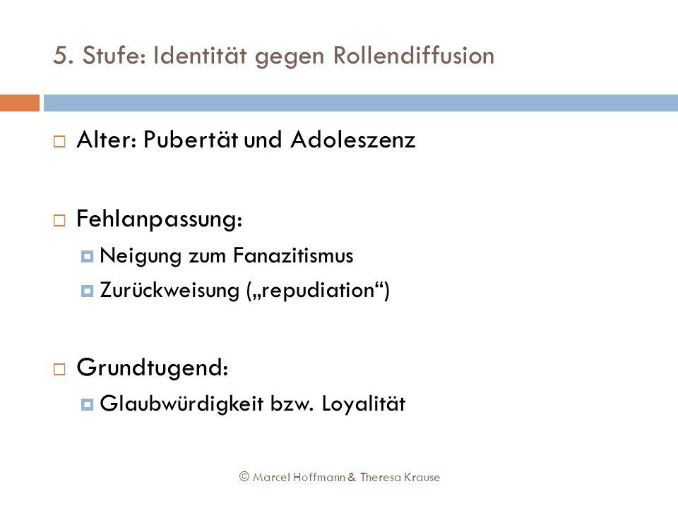 5. Stufe: Identität gegen Rollendiffusion Alter: Pubertät und Adoleszenz Fehlanpassung: Neigung zum Fanazitismus Zurückweisung (repudiation) Grundtuge