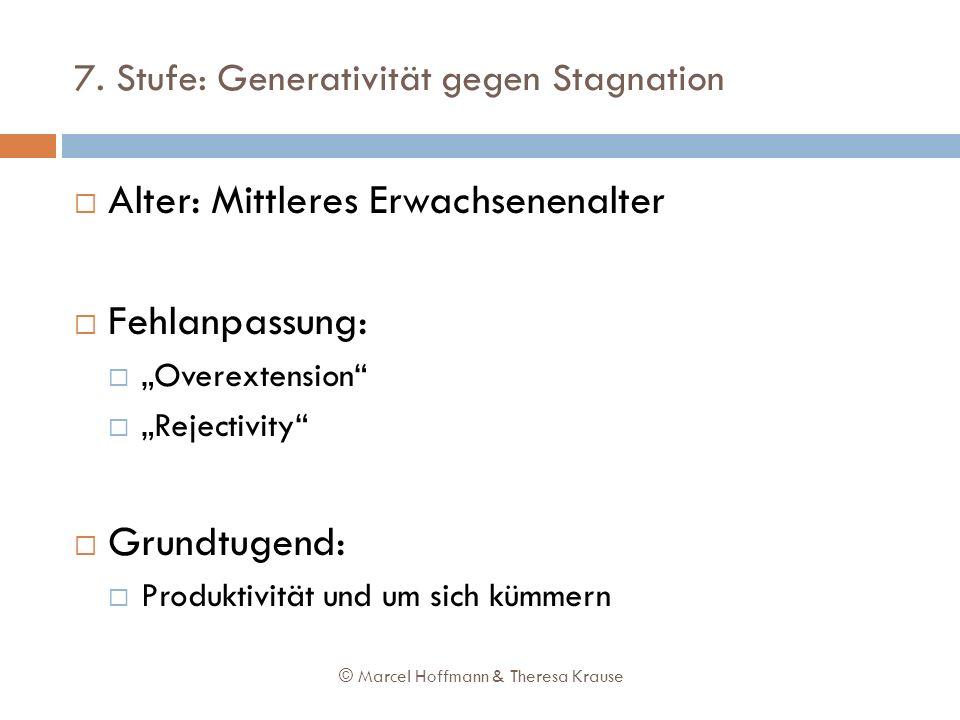 7. Stufe: Generativität gegen Stagnation Alter: Mittleres Erwachsenenalter Fehlanpassung: Overextension Rejectivity Grundtugend: Produktivität und um