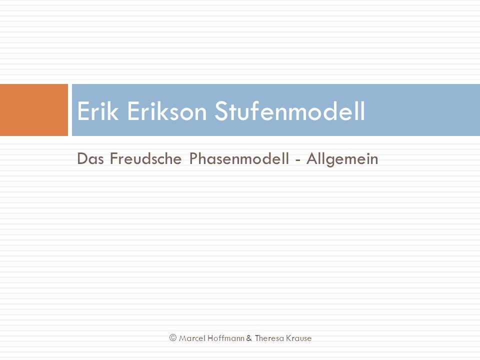Das Freudsche Phasenmodell - Allgemein Erik Erikson Stufenmodell © Marcel Hoffmann & Theresa Krause