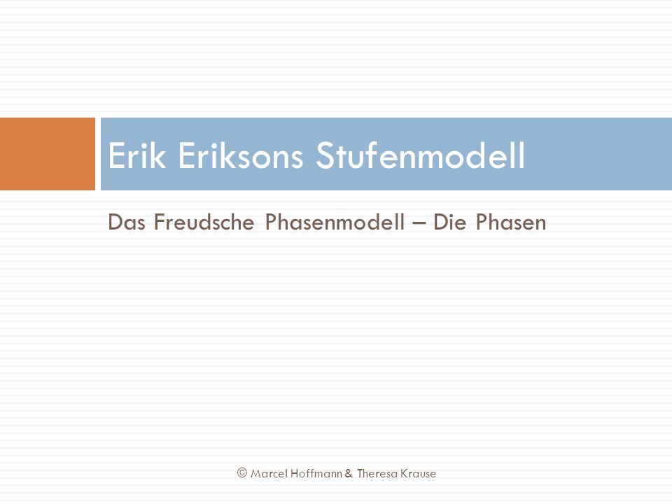 Das Freudsche Phasenmodell – Die Phasen Erik Eriksons Stufenmodell © Marcel Hoffmann & Theresa Krause