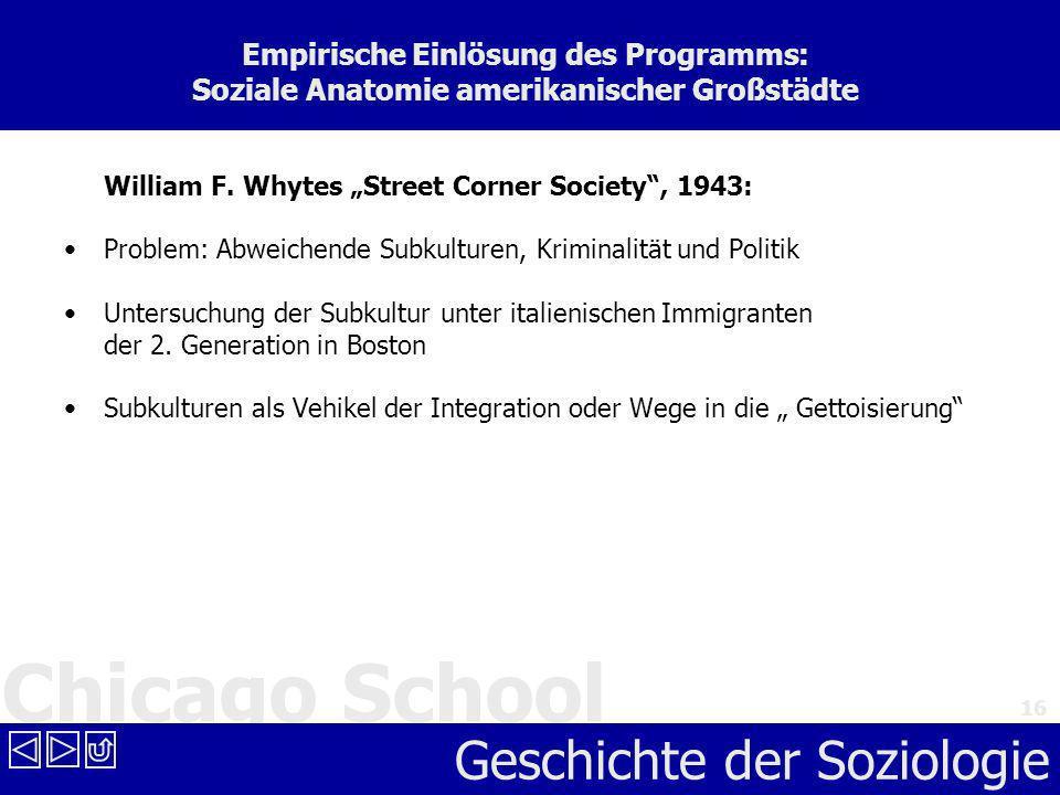 Chicago School Geschichte der Soziologie 16 Empirische Einlösung des Programms: Soziale Anatomie amerikanischer Großstädte William F. Whytes Street Co