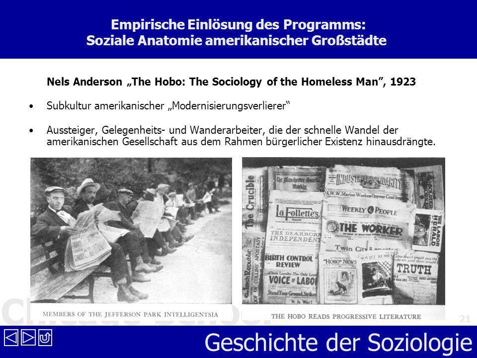 Chicago School Geschichte der Soziologie 21 Empirische Einlösung des Programms: Soziale Anatomie amerikanischer Großstädte Nels Anderson The Hobo: The