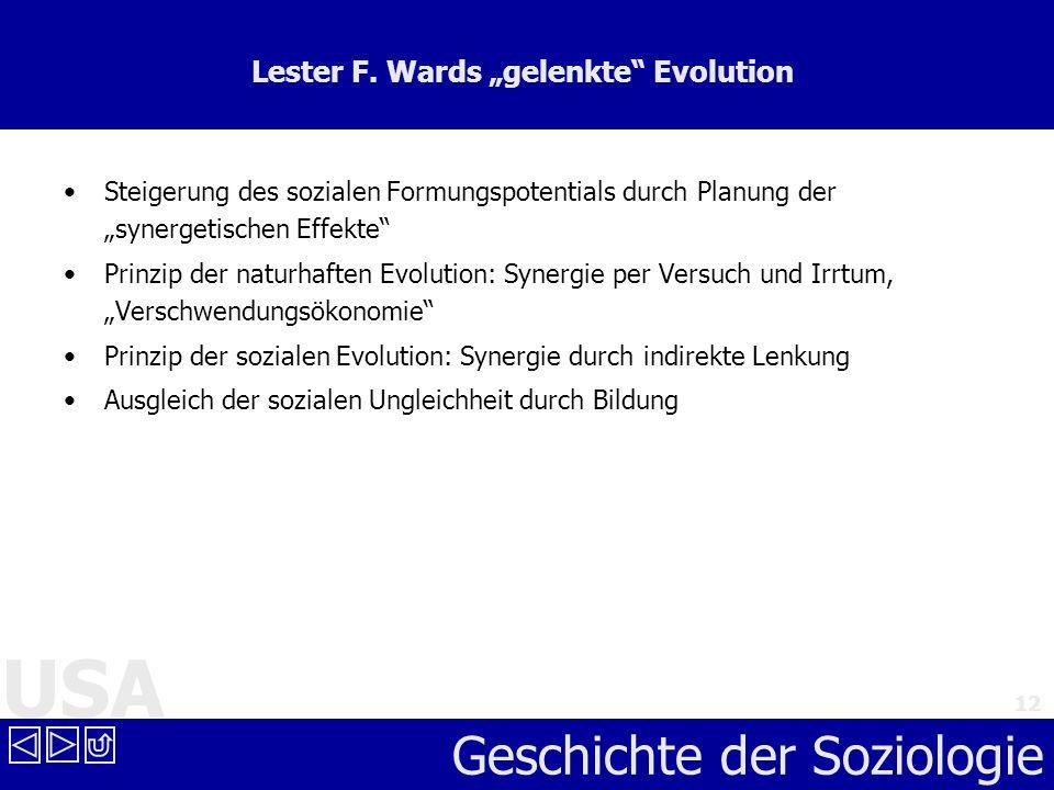 USA Geschichte der Soziologie 12 Lester F. Wards gelenkte Evolution Steigerung des sozialen Formungspotentials durch Planung der synergetischen Effekt