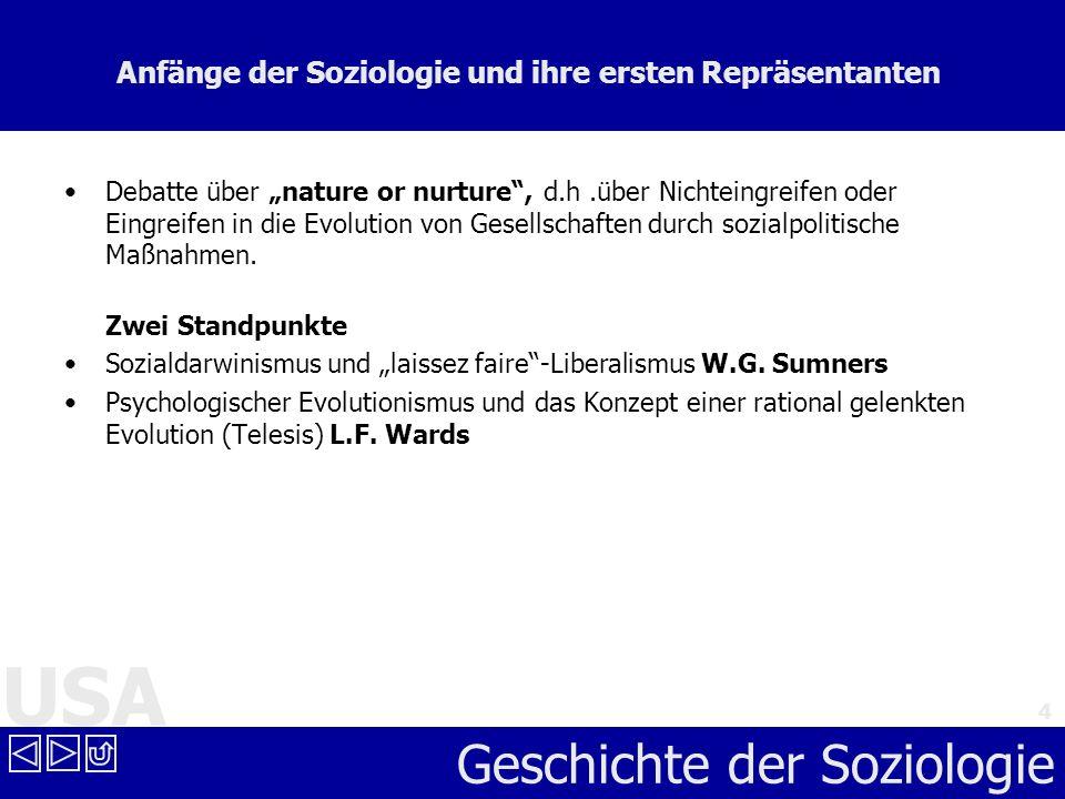USA Geschichte der Soziologie 4 Anfänge der Soziologie und ihre ersten Repräsentanten Debatte über nature or nurture, d.h.über Nichteingreifen oder Ei