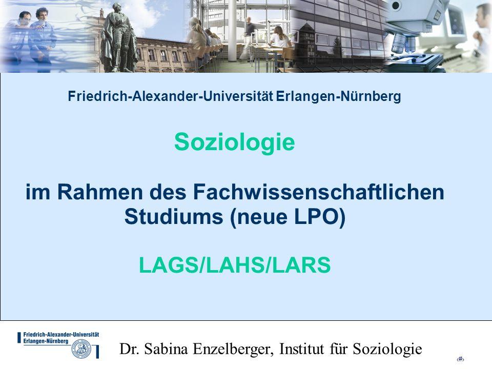 1 Friedrich-Alexander-Universität Erlangen-Nürnberg Soziologie im Rahmen des Fachwissenschaftlichen Studiums (neue LPO) LAGS/LAHS/LARS Dr. Sabina Enze