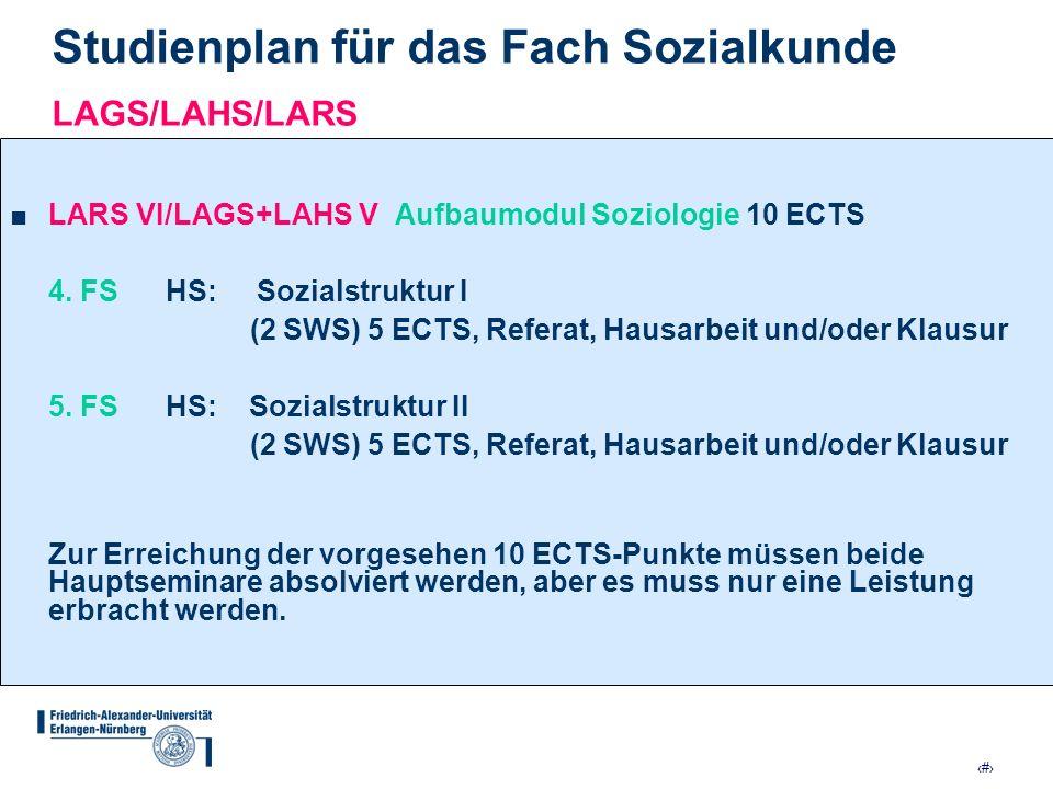 10 Studienplan für das Fach Sozialkunde LAGS/LAHS/LARS LARS VI/LAGS+LAHS V Aufbaumodul Soziologie 10 ECTS 4. FS HS: Sozialstruktur I (2 SWS) 5 ECTS, R