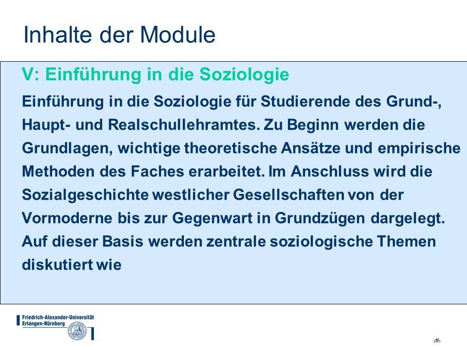 12 Inhalte der Module V: Einführung in die Soziologie Einführung in die Soziologie für Studierende des Grund-, Haupt- und Realschullehramtes. Zu Begin