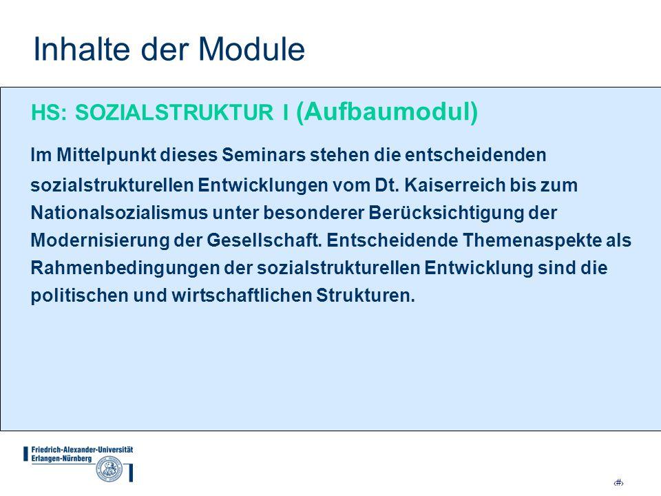 16 Inhalte der Module HS: SOZIALSTRUKTUR I (Aufbaumodul) Im Mittelpunkt dieses Seminars stehen die entscheidenden sozialstrukturellen Entwicklungen vo