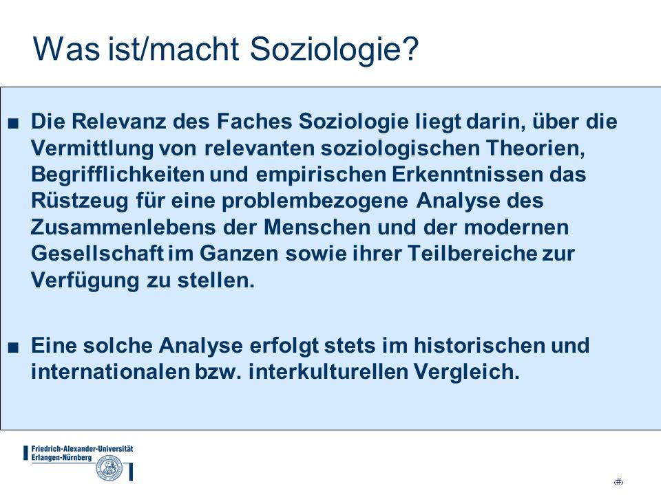 6 Was ist/macht Soziologie? Die Relevanz des Faches Soziologie liegt darin, über die Vermittlung von relevanten soziologischen Theorien, Begrifflichke