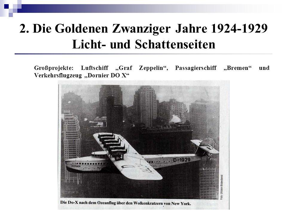 2. Die Goldenen Zwanziger Jahre 1924-1929 Licht- und Schattenseiten Großprojekte: Luftschiff Graf Zeppelin, Passagierschiff Bremen und Verkehrsflugzeu