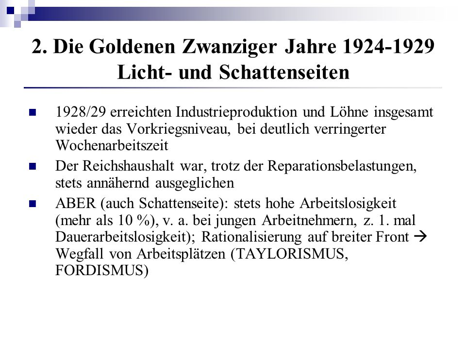2. Die Goldenen Zwanziger Jahre 1924-1929 Licht- und Schattenseiten 1928/29 erreichten Industrieproduktion und Löhne insgesamt wieder das Vorkriegsniv