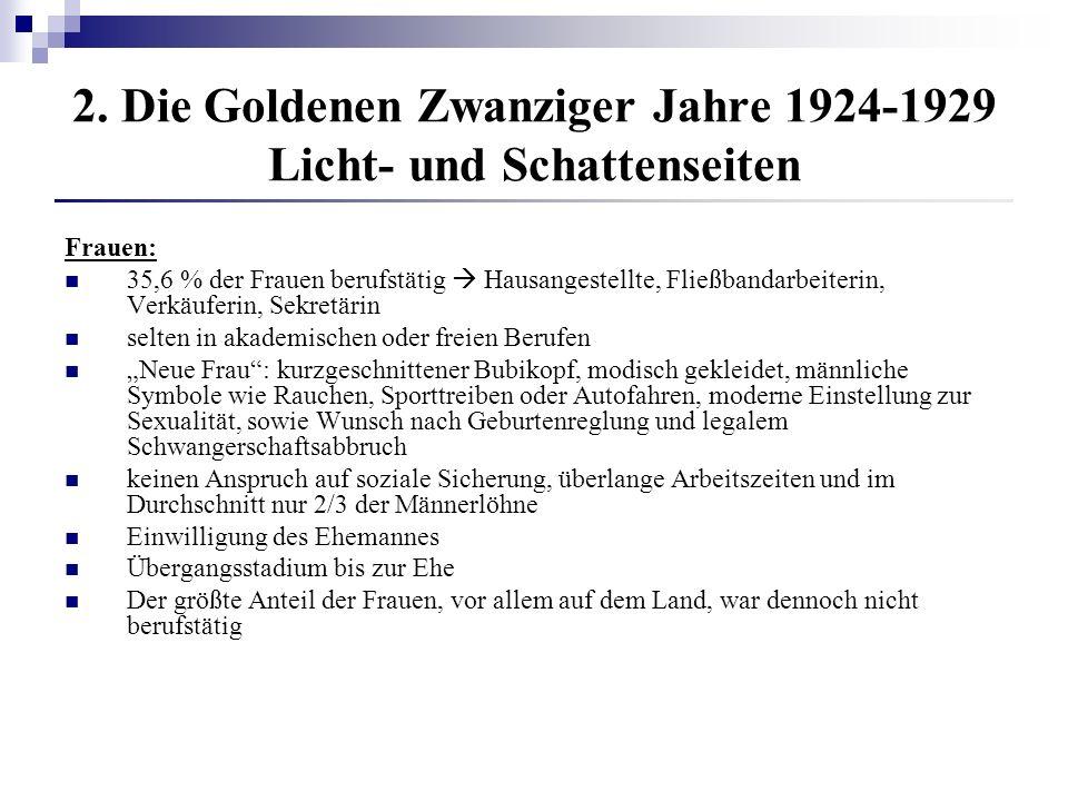 2. Die Goldenen Zwanziger Jahre 1924-1929 Licht- und Schattenseiten Frauen: 35,6 % der Frauen berufstätig Hausangestellte, Fließbandarbeiterin, Verkäu