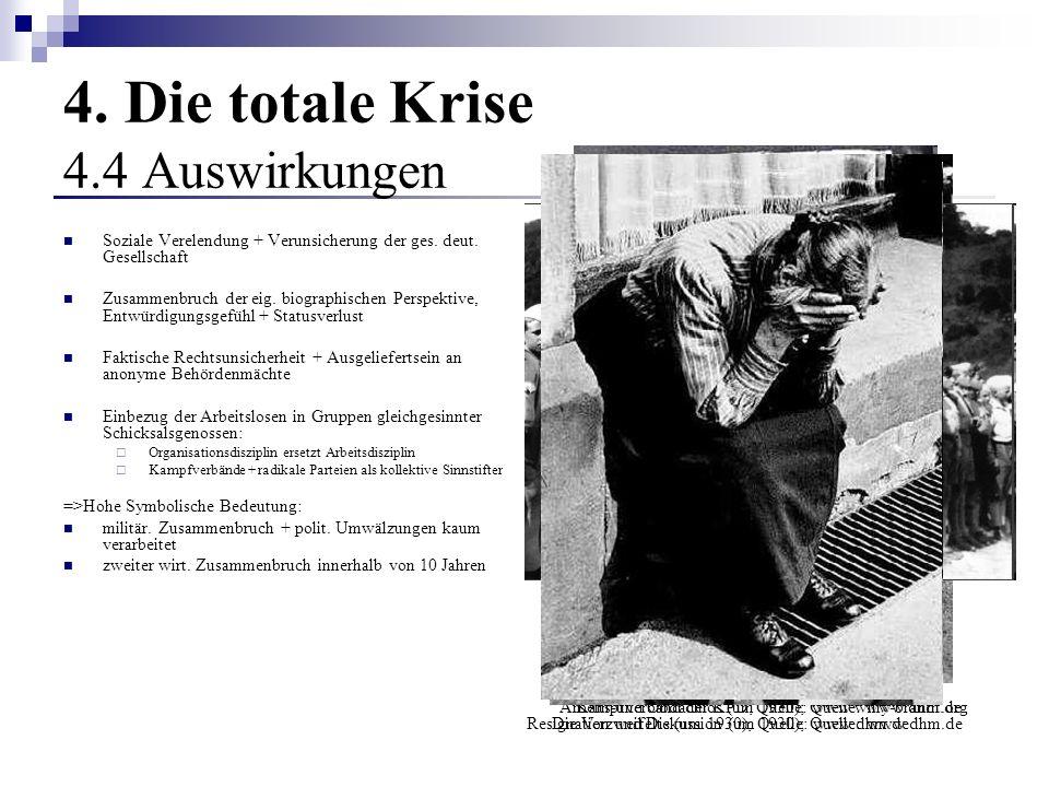 4. Die totale Krise 4.4 Auswirkungen Soziale Verelendung + Verunsicherung der ges. deut. Gesellschaft Zusammenbruch der eig. biographischen Perspektiv