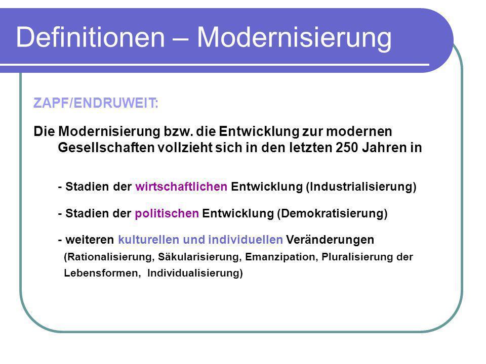 Definitionen – Modernisierung ZAPF/ENDRUWEIT: Die Modernisierung bzw. die Entwicklung zur modernen Gesellschaften vollzieht sich in den letzten 250 Ja