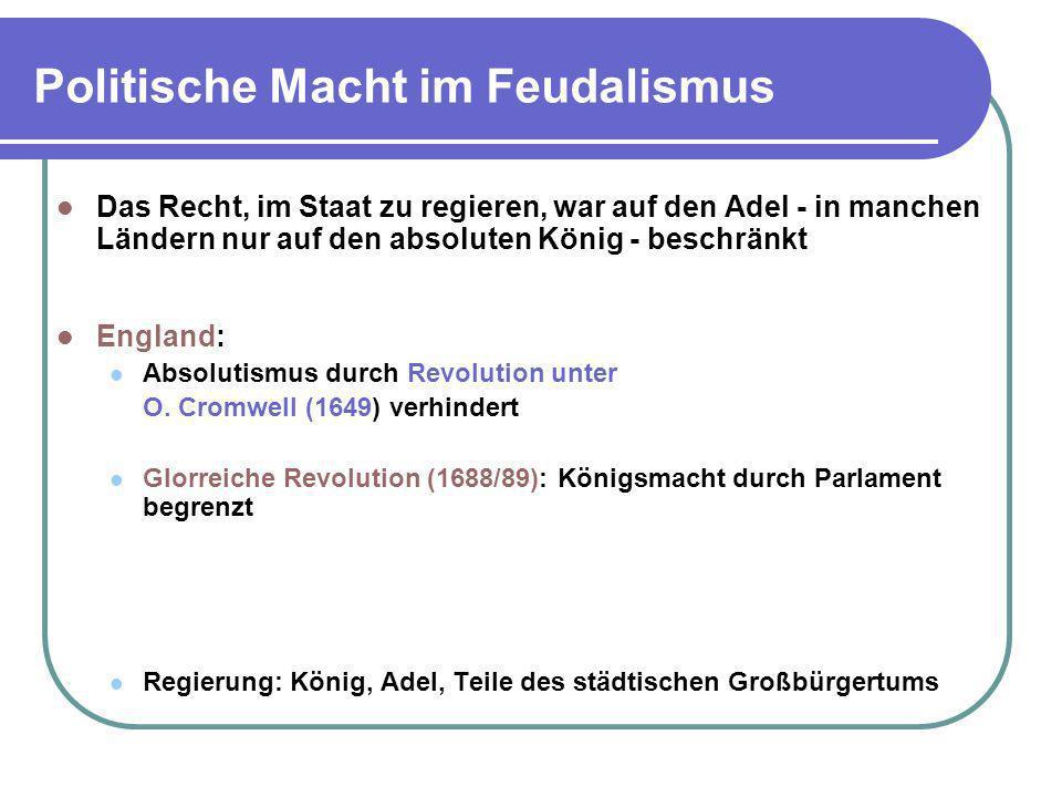 Politische Macht im Feudalismus Das Recht, im Staat zu regieren, war auf den Adel - in manchen Ländern nur auf den absoluten König - beschränkt Englan