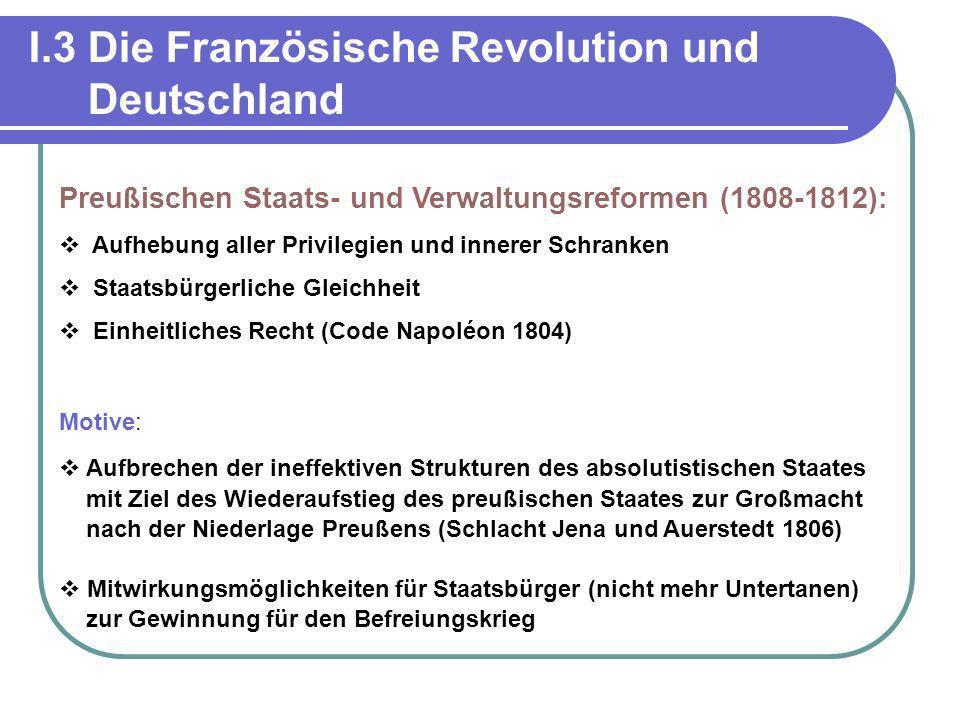 I.3 Die Französische Revolution und Deutschland Preußischen Staats- und Verwaltungsreformen (1808-1812): Aufhebung aller Privilegien und innerer Schra