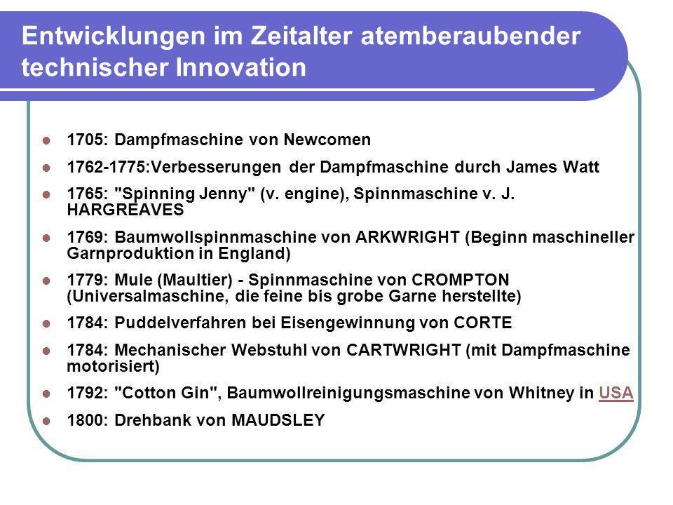 Entwicklungen im Zeitalter atemberaubender technischer Innovation 1705: Dampfmaschine von Newcomen 1762-1775:Verbesserungen der Dampfmaschine durch Ja