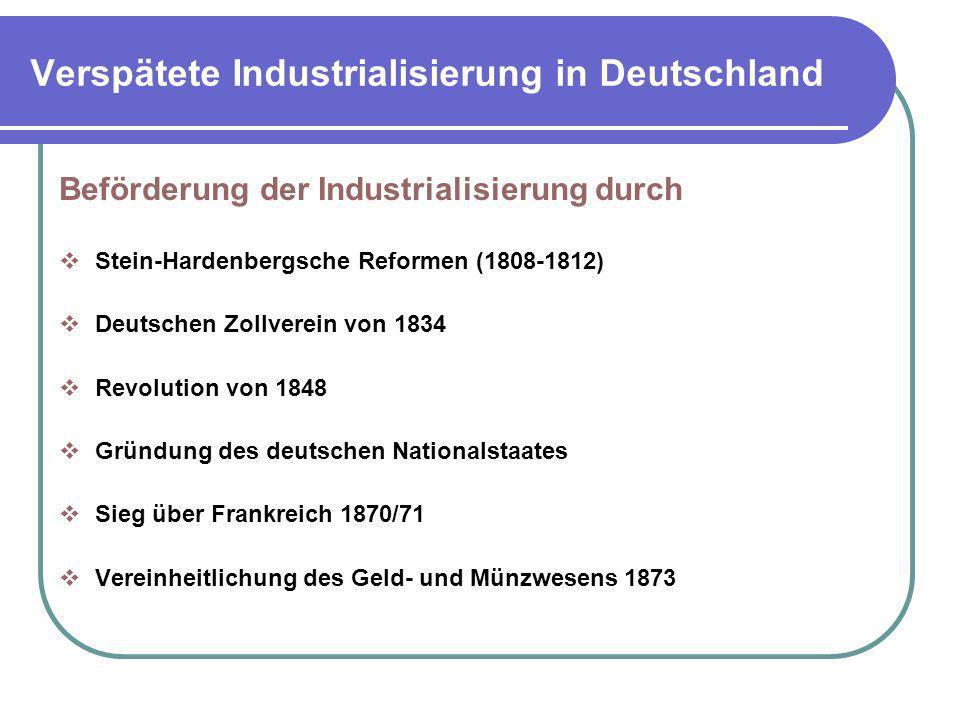 Verspätete Industrialisierung in Deutschland Beförderung der Industrialisierung durch Stein-Hardenbergsche Reformen (1808-1812) Deutschen Zollverein v