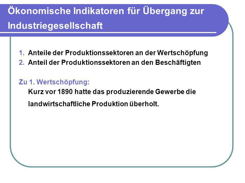 Ökonomische Indikatoren für Übergang zur Industriegesellschaft 1.Anteile der Produktionssektoren an der Wertschöpfung 2.Anteil der Produktionssektoren