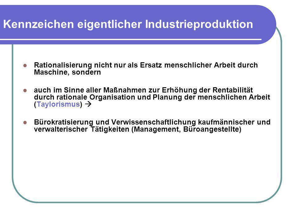 Kennzeichen eigentlicher Industrieproduktion Rationalisierung nicht nur als Ersatz menschlicher Arbeit durch Maschine, sondern auch im Sinne aller Maß