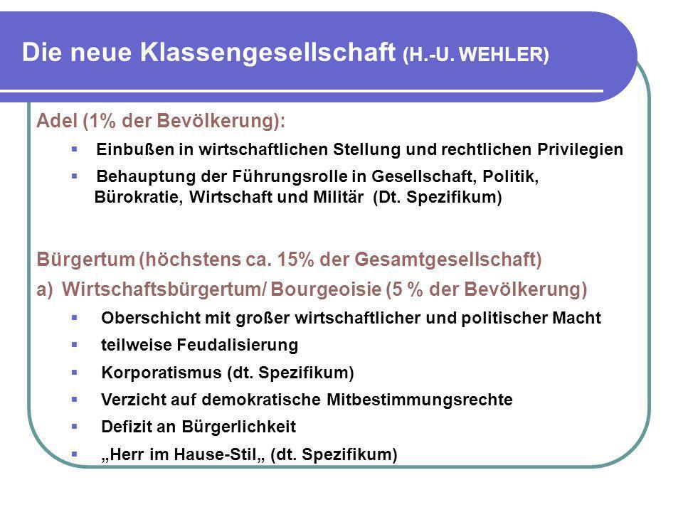 Die neue Klassengesellschaft (H.-U. WEHLER) Adel (1% der Bevölkerung): Einbußen in wirtschaftlichen Stellung und rechtlichen Privilegien Behauptung de