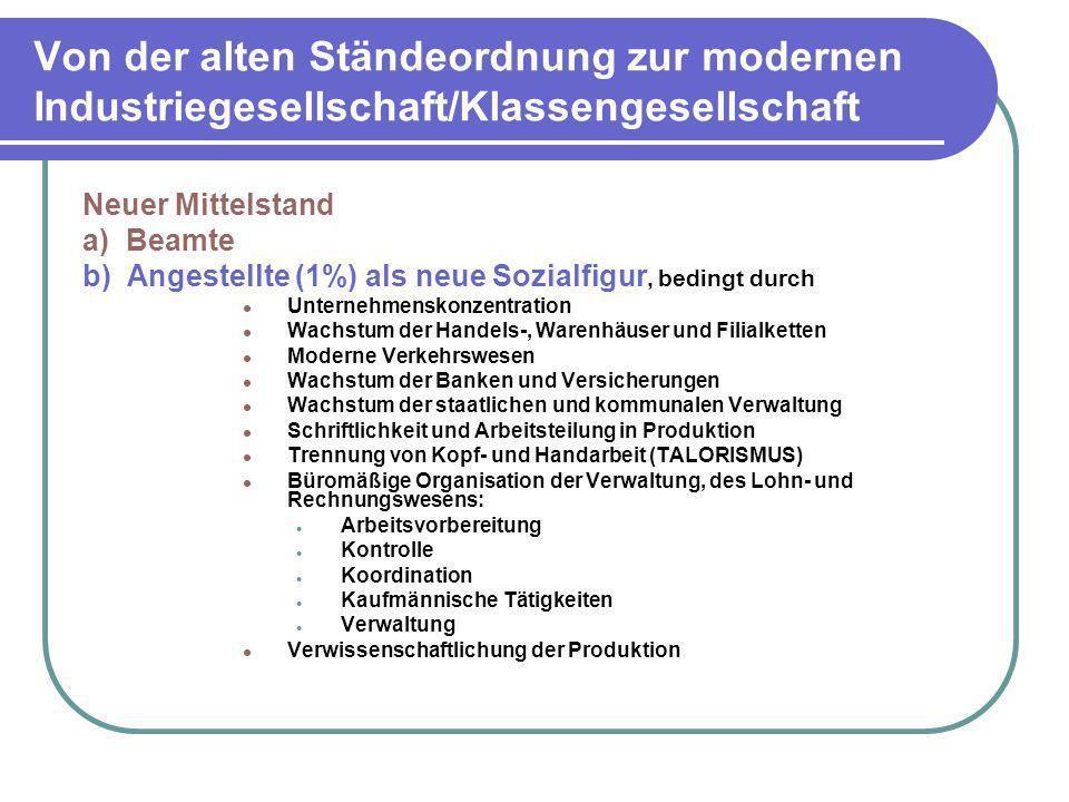 Von der alten Ständeordnung zur modernen Industriegesellschaft/Klassengesellschaft Neuer Mittelstand a) Beamte b) Angestellte (1%) als neue Sozialfigu