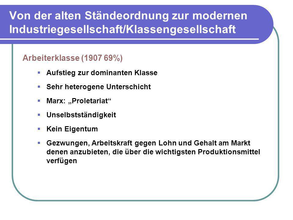 Von der alten Ständeordnung zur modernen Industriegesellschaft/Klassengesellschaft Arbeiterklasse (1907 69%) Aufstieg zur dominanten Klasse Sehr heter