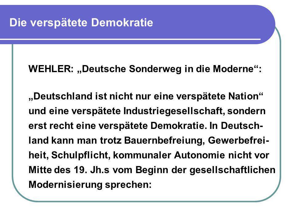 Die verspätete Demokratie WEHLER: Deutsche Sonderweg in die Moderne: Deutschland ist nicht nur eine verspätete Nation und eine verspätete Industrieges