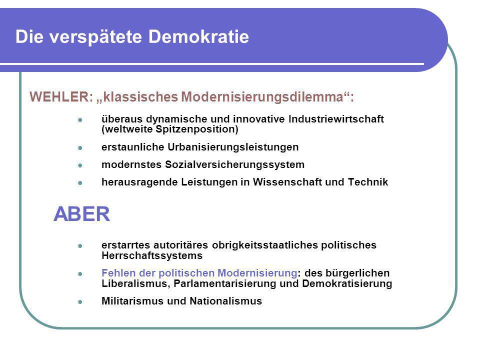 Die verspätete Demokratie WEHLER: klassisches Modernisierungsdilemma: überaus dynamische und innovative Industriewirtschaft (weltweite Spitzenposition