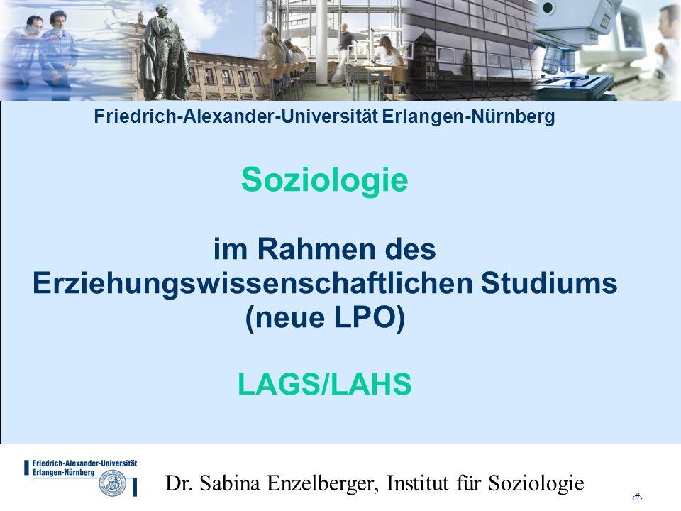 1 Friedrich-Alexander-Universität Erlangen-Nürnberg Soziologie im Rahmen des Erziehungswissenschaftlichen Studiums (neue LPO) LAGS/LAHS Dr. Sabina Enz