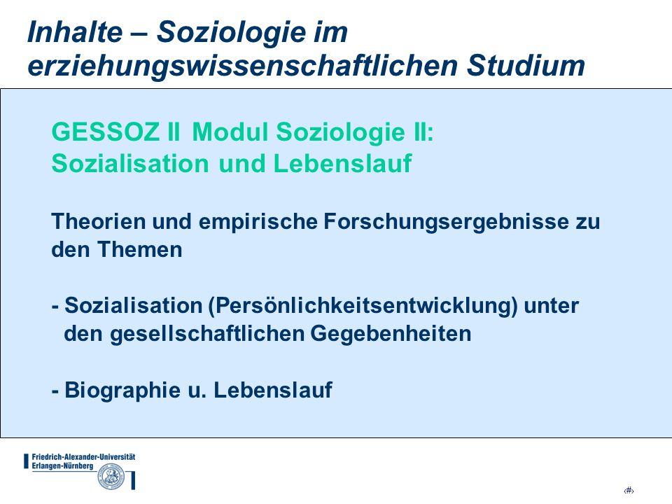 15 Inhalte – Soziologie im erziehungswissenschaftlichen Studium GESSOZ IIModul Soziologie II: Sozialisation und Lebenslauf Theorien und empirische For