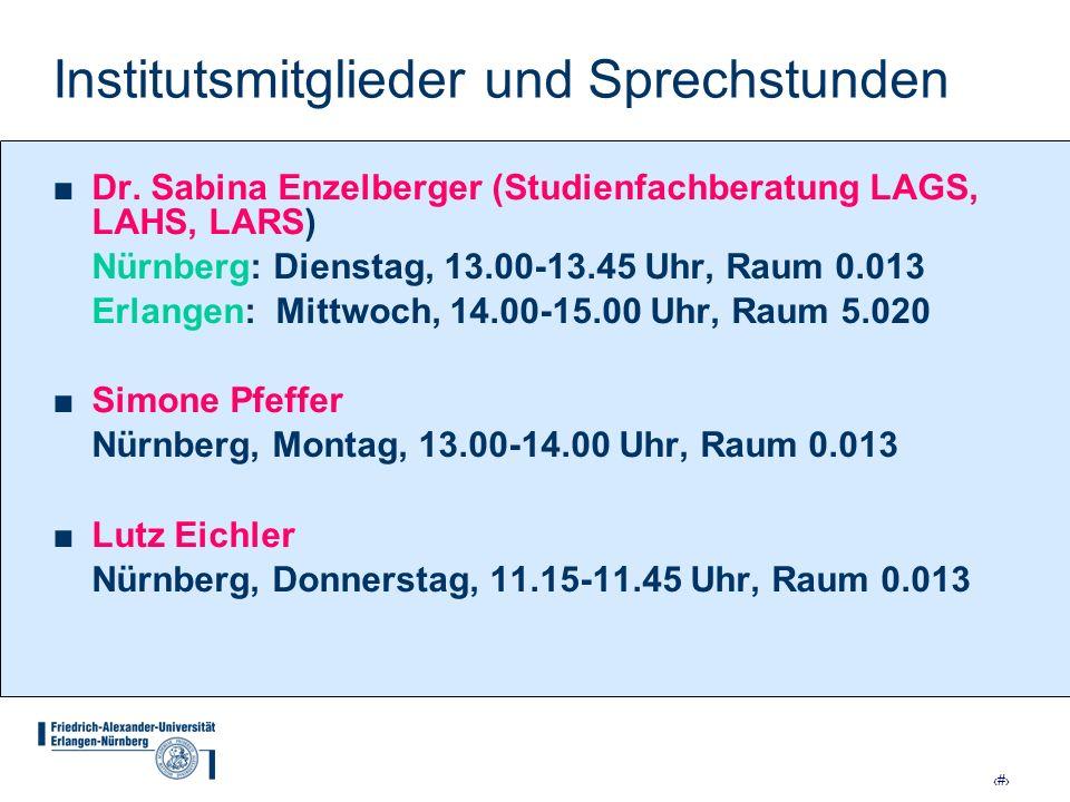 18 Institutsmitglieder und Sprechstunden Dr. Sabina Enzelberger (Studienfachberatung LAGS, LAHS, LARS) Nürnberg: Dienstag, 13.00-13.45 Uhr, Raum 0.013