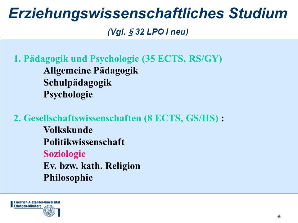 4 Erziehungswissenschaftliches Studium (Vgl. § 32 LPO I neu) 1. Pädagogik und Psychologie (35 ECTS, RS/GY) Allgemeine Pädagogik Schulpädagogik Psychol