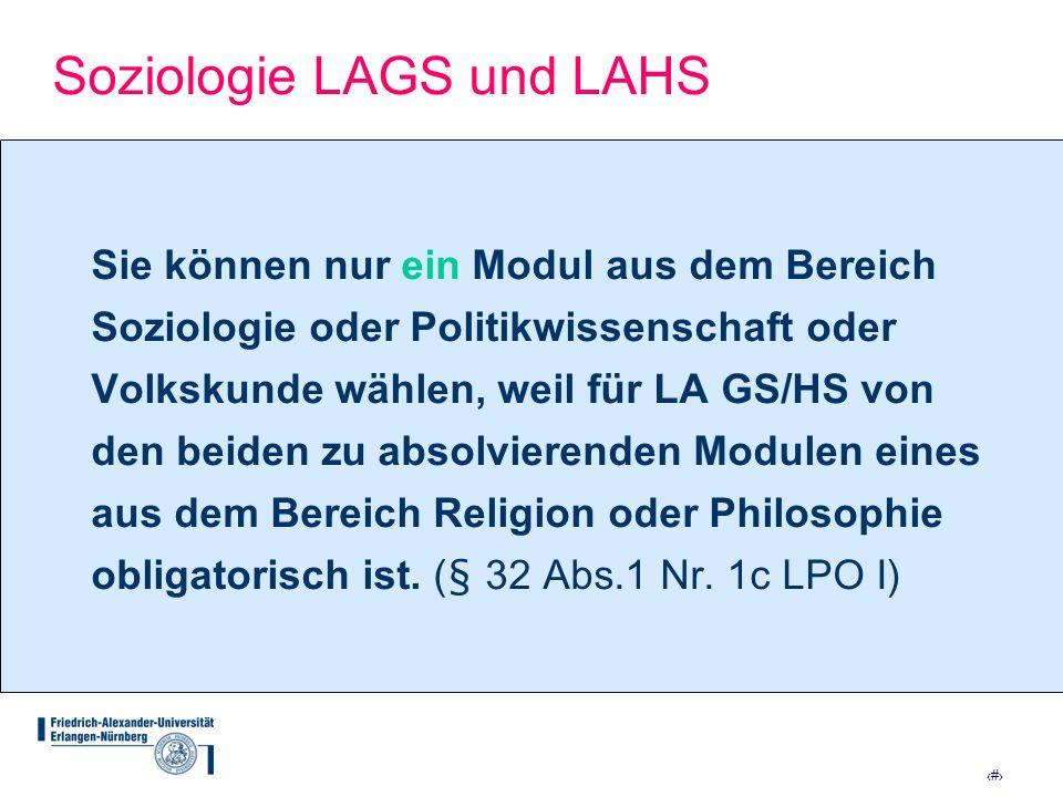 6 Soziologie LAGS und LAHS Sie können nur ein Modul aus dem Bereich Soziologie oder Politikwissenschaft oder Volkskunde wählen, weil für LA GS/HS von