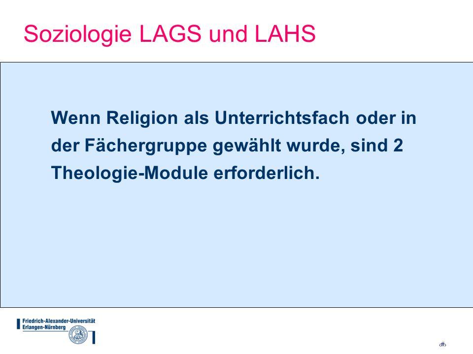 7 Soziologie LAGS und LAHS Wenn Religion als Unterrichtsfach oder in der Fächergruppe gewählt wurde, sind 2 Theologie-Module erforderlich.