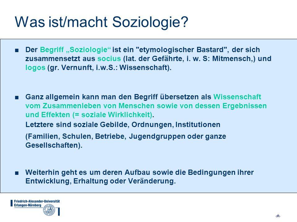 8 Was ist/macht Soziologie? Der Begriff Soziologie ist ein