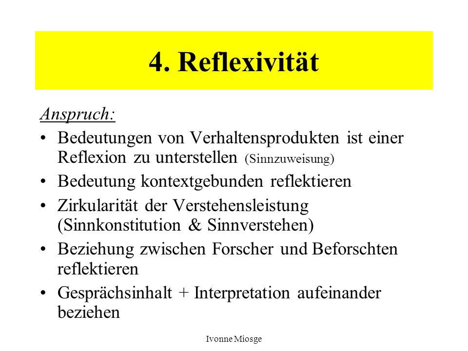 Ivonne Miosge 4. Reflexivität Anspruch: Bedeutungen von Verhaltensprodukten ist einer Reflexion zu unterstellen (Sinnzuweisung) Bedeutung kontextgebun