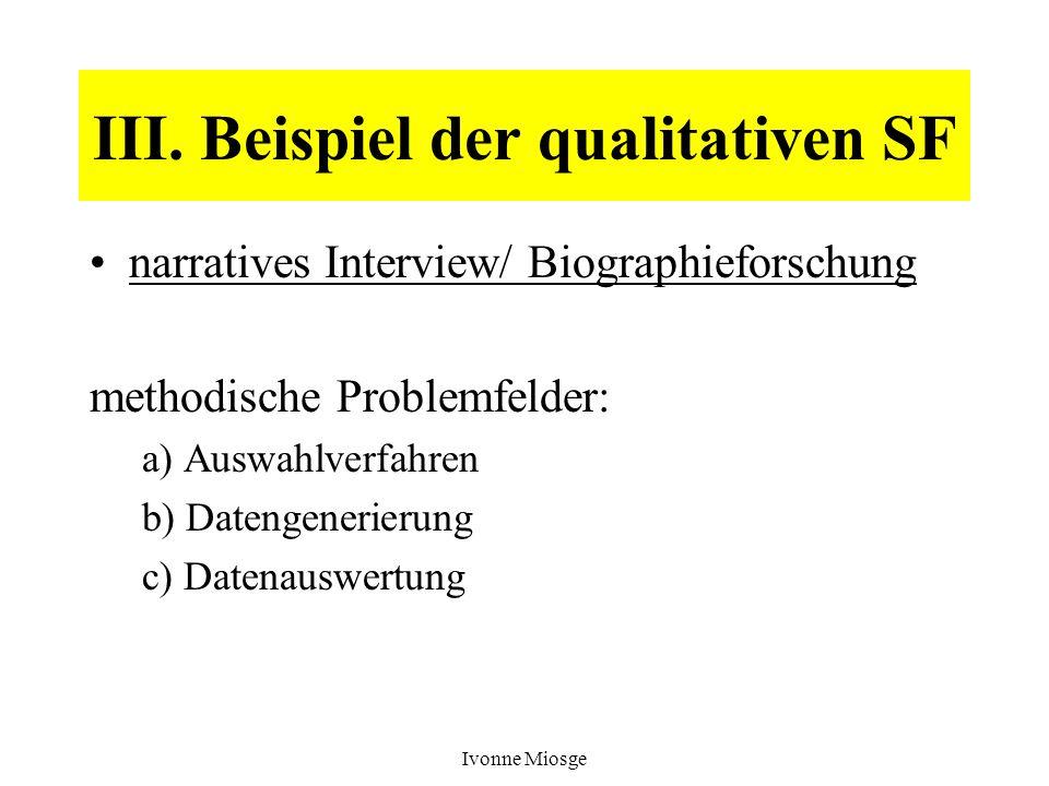 Ivonne Miosge III. Beispiel der qualitativen SF narratives Interview/ Biographieforschung methodische Problemfelder: a) Auswahlverfahren b) Datengener