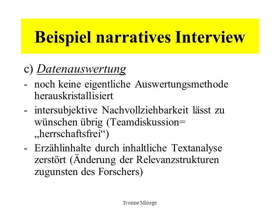 Ivonne Miosge Beispiel narratives Interview c) Datenauswertung -noch keine eigentliche Auswertungsmethode herauskristallisiert -intersubjektive Nachvo