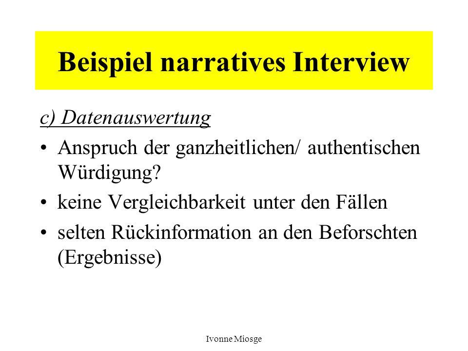 Ivonne Miosge Beispiel narratives Interview c) Datenauswertung Anspruch der ganzheitlichen/ authentischen Würdigung? keine Vergleichbarkeit unter den